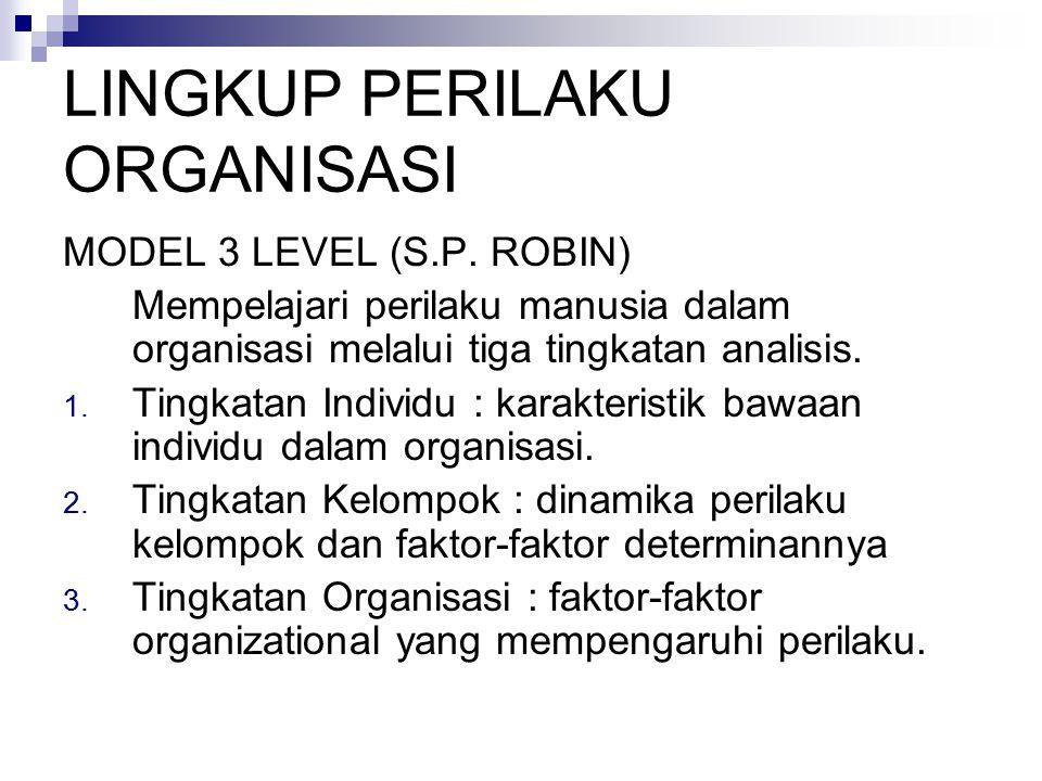 LINGKUP PERILAKU ORGANISASI MODEL 3 LEVEL (S.P. ROBIN) Mempelajari perilaku manusia dalam organisasi melalui tiga tingkatan analisis. 1. Tingkatan Ind