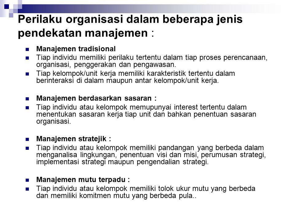 Perilaku organisasi dalam beberapa jenis pendekatan manajemen : Manajemen tradisional Tiap individu memiliki perilaku tertentu dalam tiap proses peren