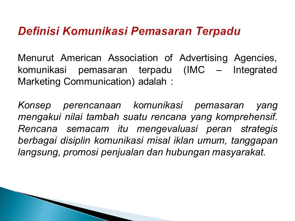 Menurut American Association of Advertising Agencies, komunikasi pemasaran terpadu (IMC – Integrated Marketing Communication) adalah : Konsep perencanaan komunikasi pemasaran yang mengakui nilai tambah suatu rencana yang komprehensif.