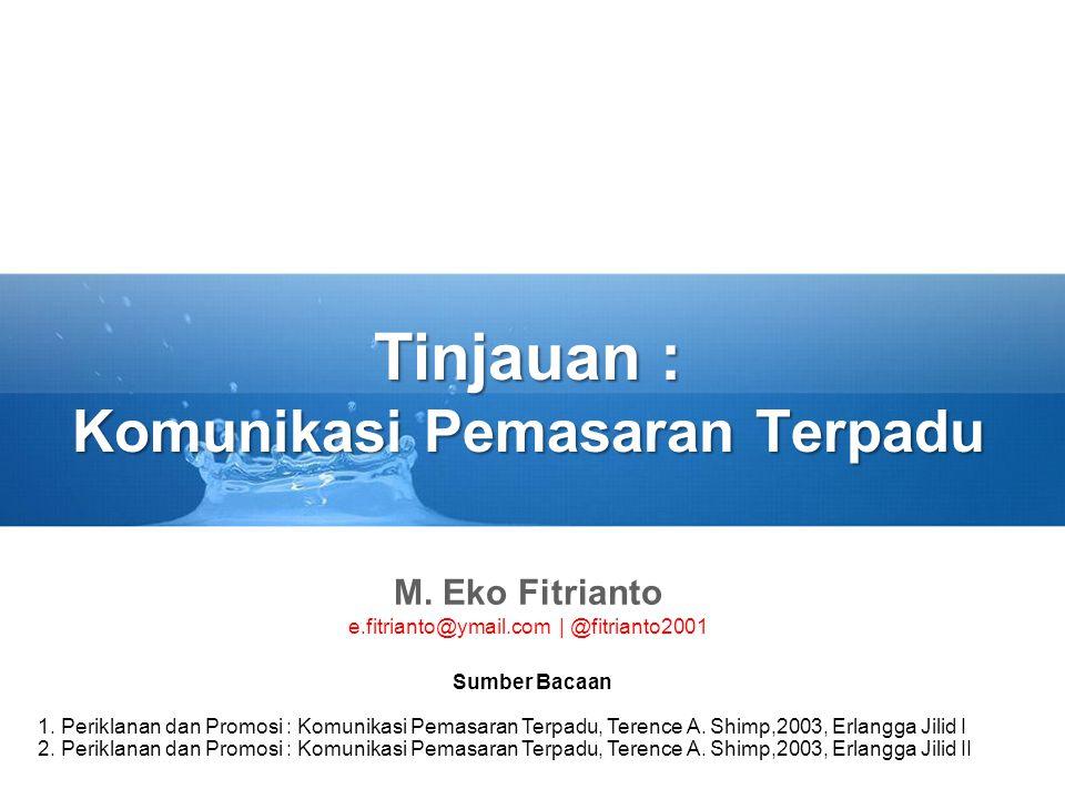 Tinjauan : Komunikasi Pemasaran Terpadu M. Eko Fitrianto e.fitrianto@ymail.com | @fitrianto2001 Sumber Bacaan 1. Periklanan dan Promosi : Komunikasi P