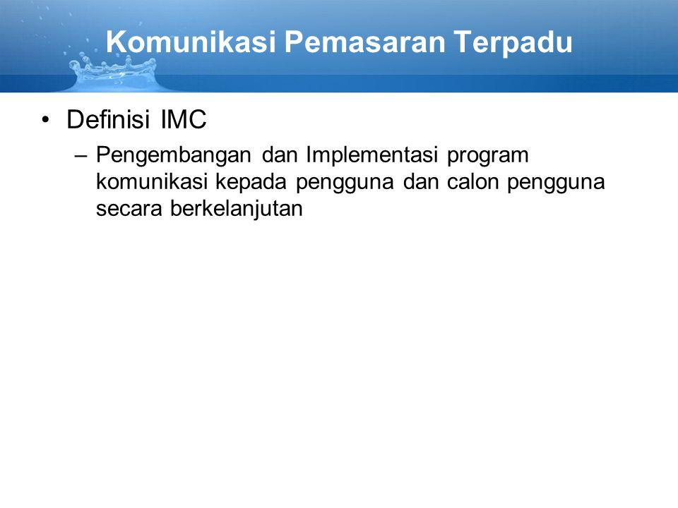 Komunikasi Pemasaran Terpadu Definisi IMC –Pengembangan dan Implementasi program komunikasi kepada pengguna dan calon pengguna secara berkelanjutan