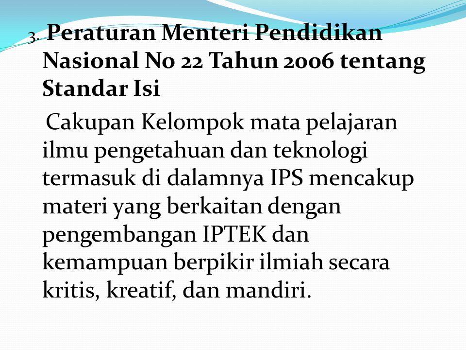 3. Peraturan Menteri Pendidikan Nasional No 22 Tahun 2006 tentang Standar Isi Cakupan Kelompok mata pelajaran ilmu pengetahuan dan teknologi termasuk