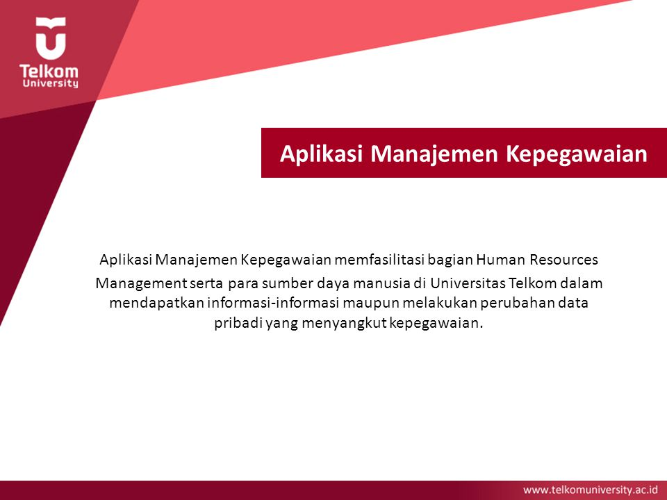 Aplikasi Manajemen Kepegawaian Aplikasi Manajemen Kepegawaian memfasilitasi bagian Human Resources Management serta para sumber daya manusia di Univer