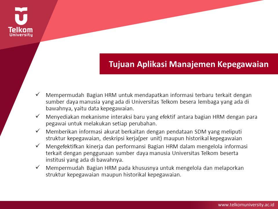 Tujuan Aplikasi Manajemen Kepegawaian Mempermudah Bagian HRM untuk mendapatkan informasi terbaru terkait dengan sumber daya manusia yang ada di Univer