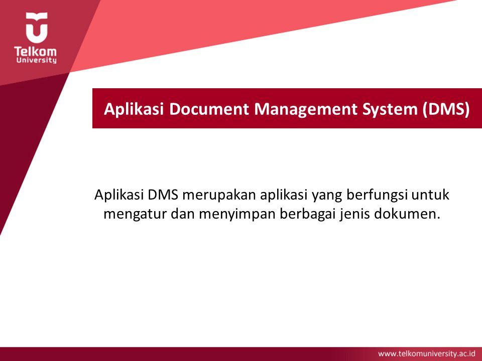 Aplikasi Document Management System (DMS) Aplikasi DMS merupakan aplikasi yang berfungsi untuk mengatur dan menyimpan berbagai jenis dokumen.