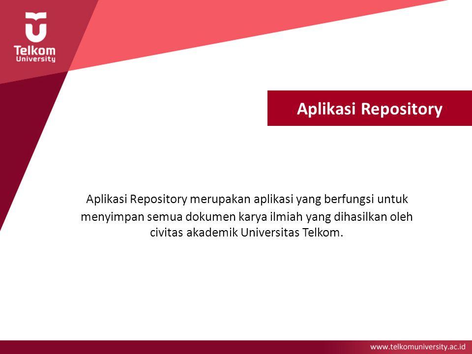 Aplikasi Repository Aplikasi Repository merupakan aplikasi yang berfungsi untuk menyimpan semua dokumen karya ilmiah yang dihasilkan oleh civitas akad