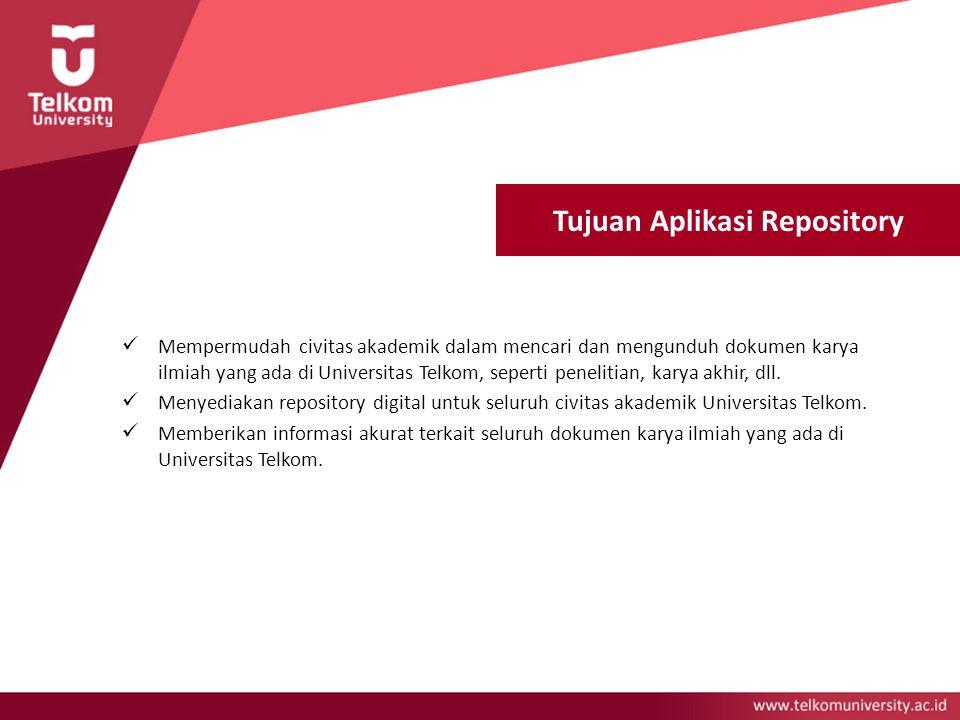 Tujuan Aplikasi Repository Mempermudah civitas akademik dalam mencari dan mengunduh dokumen karya ilmiah yang ada di Universitas Telkom, seperti penel