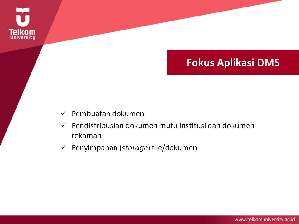 Fokus Aplikasi DMS Pembuatan dokumen Pendistribusian dokumen mutu institusi dan dokumen rekaman Penyimpanan (storage) file/dokumen