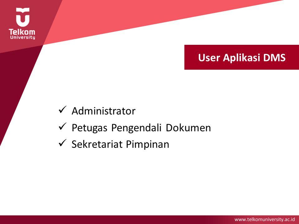 User Aplikasi DMS Administrator Petugas Pengendali Dokumen Sekretariat Pimpinan