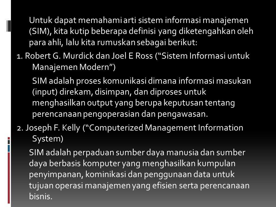 Untuk dapat memahami arti sistem informasi manajemen (SIM), kita kutip beberapa definisi yang diketengahkan oleh para ahli, lalu kita rumuskan sebagai berikut: 1.