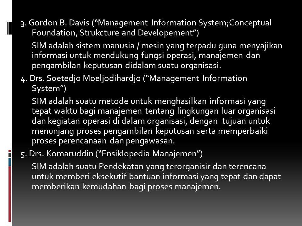 "3. Gordon B. Davis (""Management Information System;Conceptual Foundation, Strukcture and Developement"") SIM adalah sistem manusia / mesin yang terpadu"