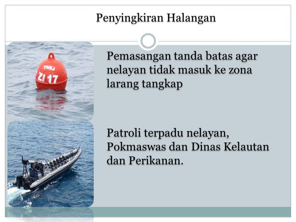 Penyingkiran Halangan Pemasangan tanda batas agar nelayan tidak masuk ke zona larang tangkap Patroli terpadu nelayan, Pokmaswas dan Dinas Kelautan dan