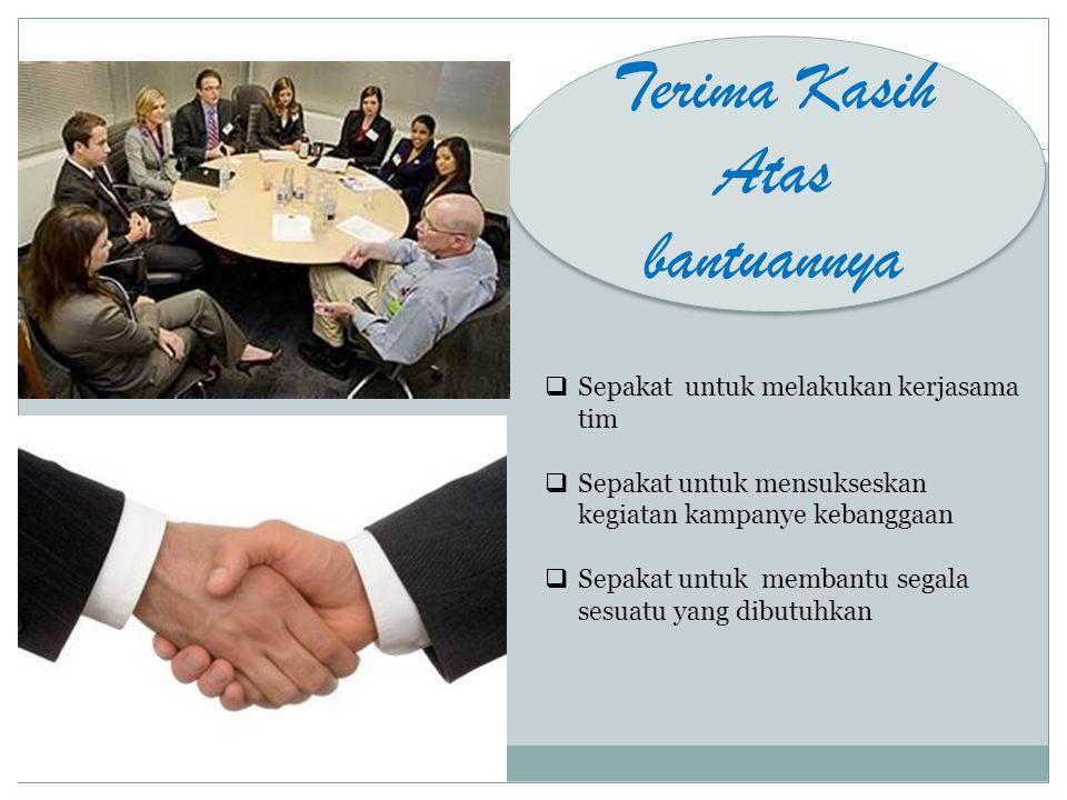 Terima Kasih Atas bantuannya Terima Kasih Atas bantuannya  Sepakat untuk melakukan kerjasama tim  Sepakat untuk mensukseskan kegiatan kampanye keban