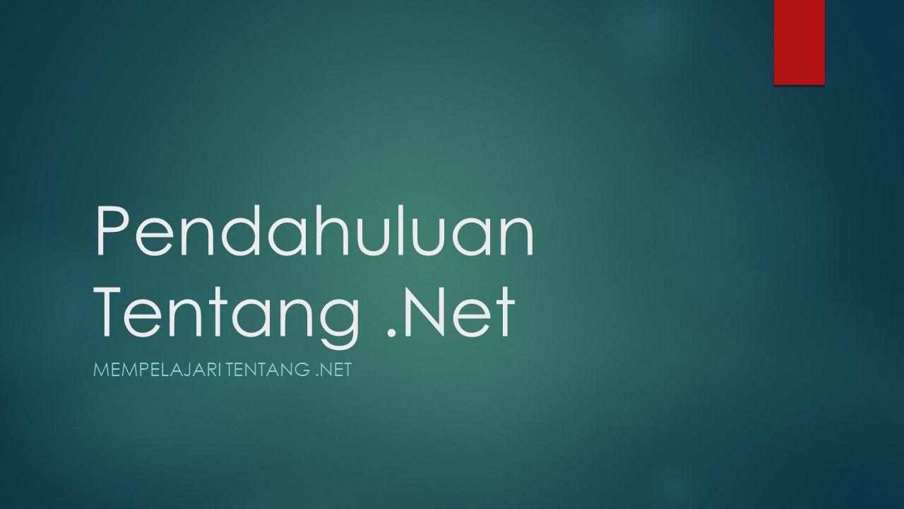 Pendahuluan Tentang.Net MEMPELAJARI TENTANG.NET