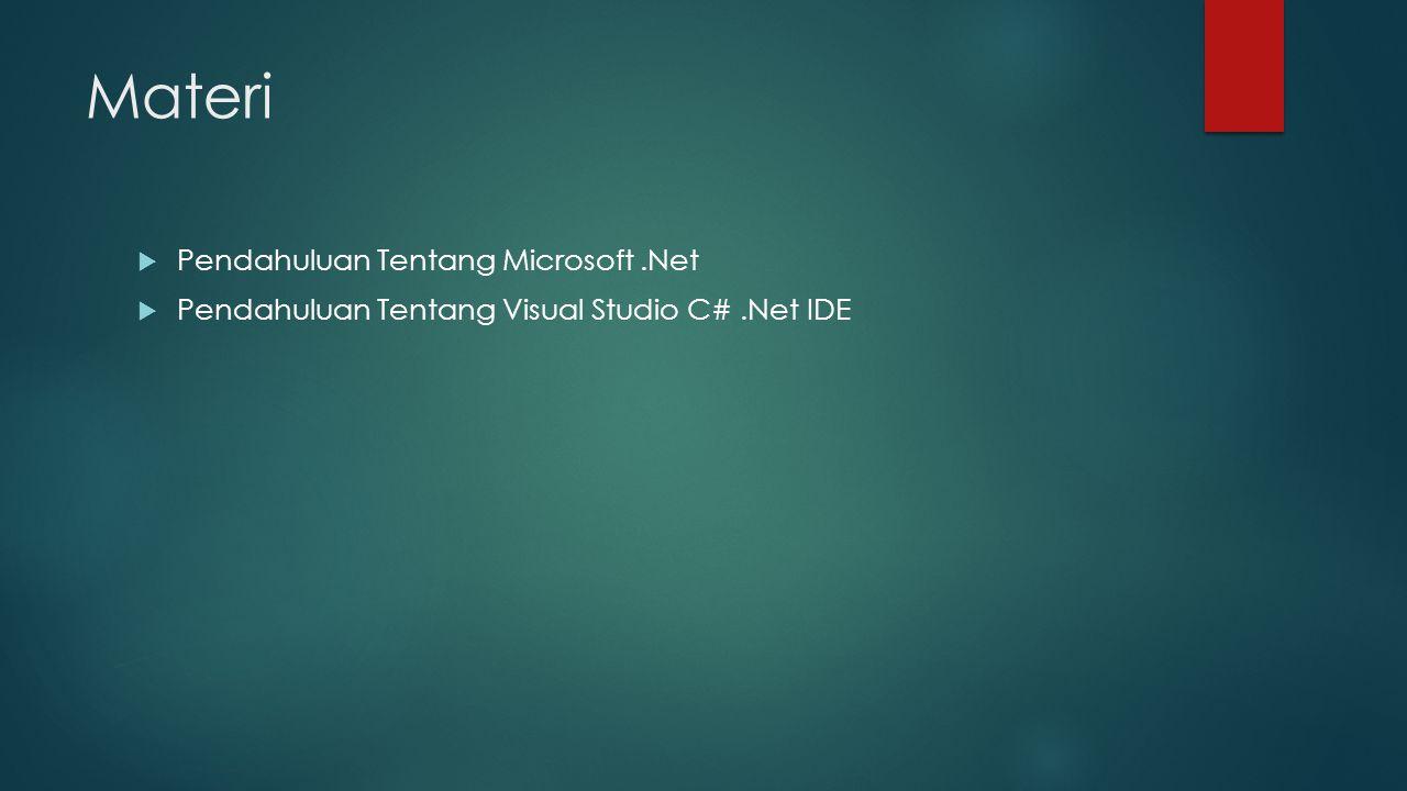 Materi  Pendahuluan Tentang Microsoft.Net  Pendahuluan Tentang Visual Studio C#.Net IDE