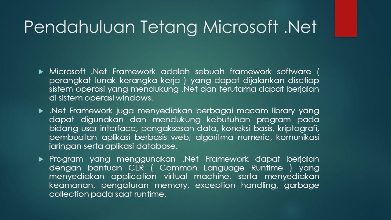 Pendahuluan Tetang Microsoft.Net  Microsoft.Net Framework adalah sebuah framework software ( perangkat lunak kerangka kerja ) yang dapat dijalankan disetiap sistem operasi yang mendukung.Net dan terutama dapat berjalan di sistem operasi windows.