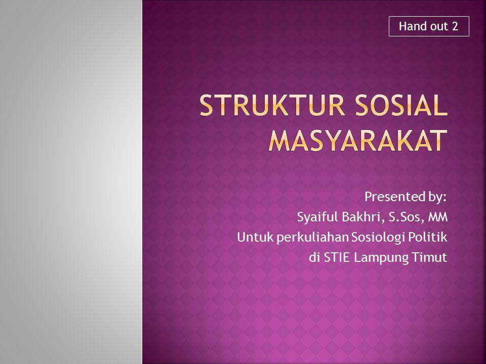 Presented by: Syaiful Bakhri, S.Sos, MM Untuk perkuliahan Sosiologi Politik di STIE Lampung Timut Hand out 2