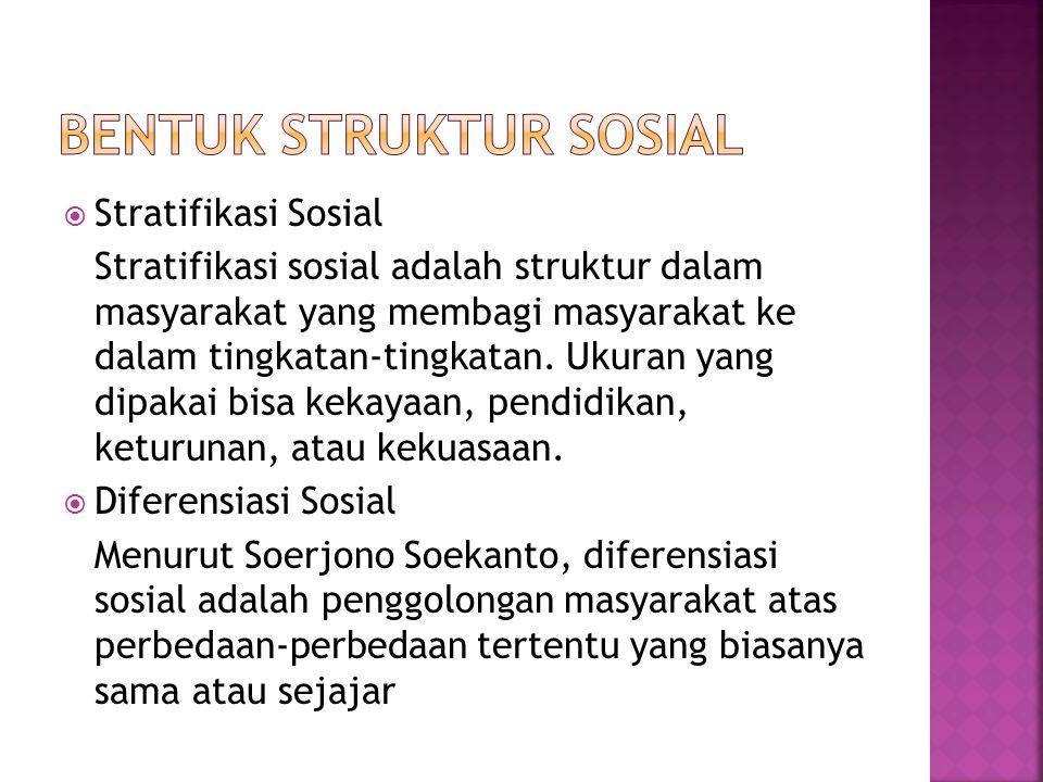  Stratifikasi Sosial Stratifikasi sosial adalah struktur dalam masyarakat yang membagi masyarakat ke dalam tingkatan-tingkatan. Ukuran yang dipakai b