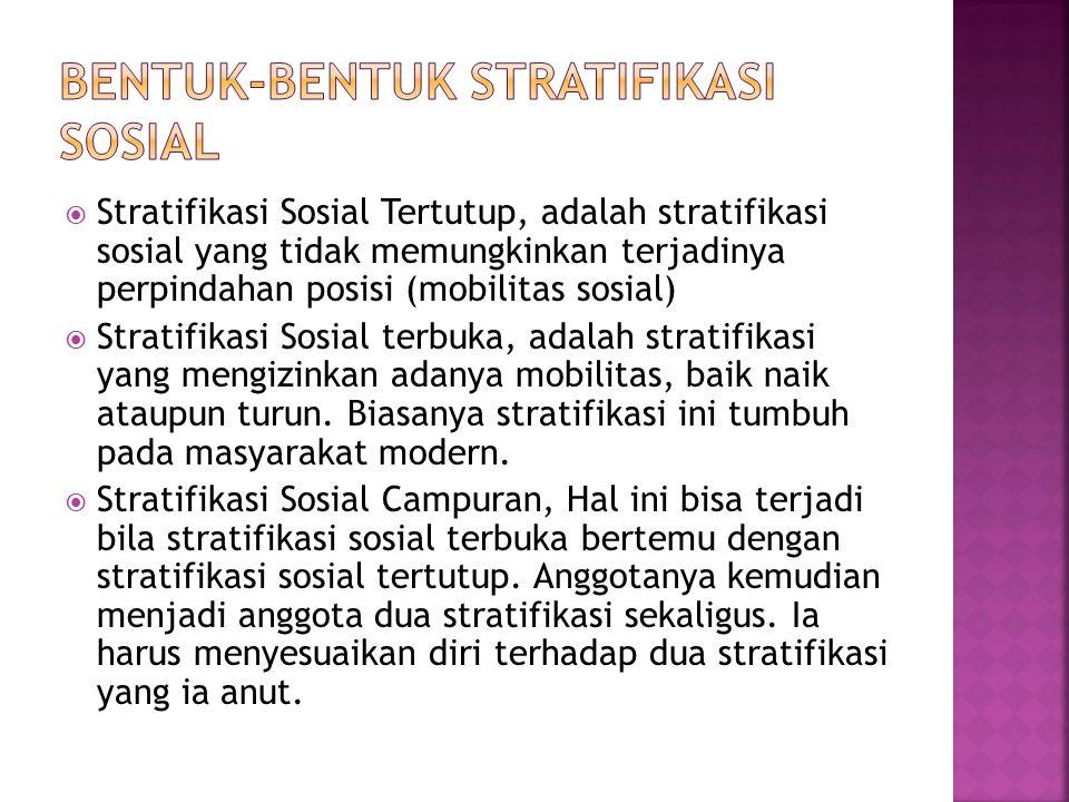  Stratifikasi Sosial Tertutup, adalah stratifikasi sosial yang tidak memungkinkan terjadinya perpindahan posisi (mobilitas sosial)  Stratifikasi Sos