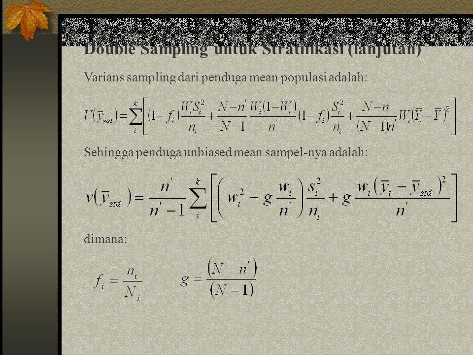 Optimal Allocation Fungsi biaya dari double sampling adalah: Biasanya, yang menjadi masalah adalah untuk mendapatkan nilai n' dan n i (dan n akhir) sehingga meminimalkan varians penduga dengan biaya tetap.