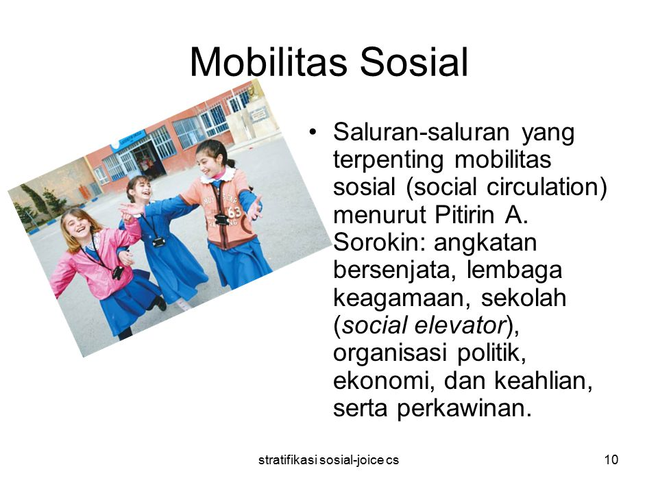 stratifikasi sosial-joice cs10 Mobilitas Sosial Saluran-saluran yang terpenting mobilitas sosial (social circulation) menurut Pitirin A.