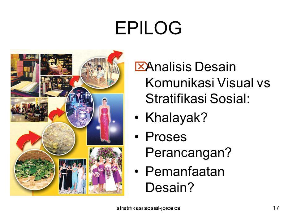 stratifikasi sosial-joice cs17 EPILOG  Analisis Desain Komunikasi Visual vs Stratifikasi Sosial: Khalayak.