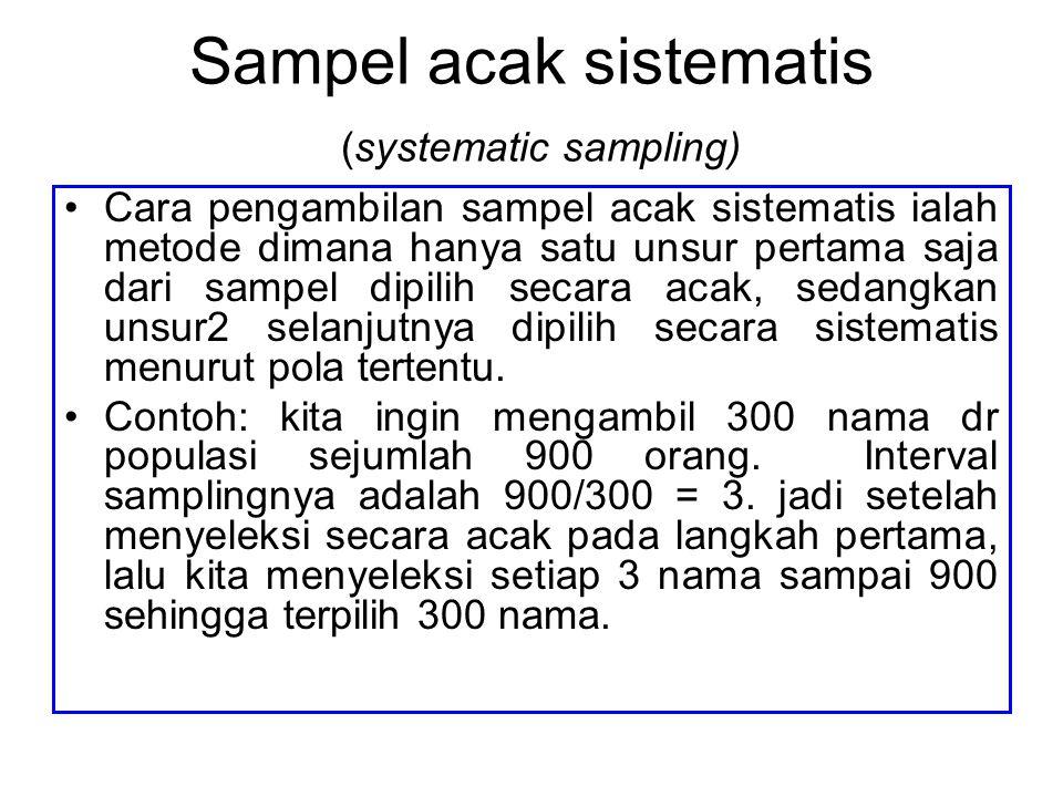 Sampel acak sistematis (systematic sampling) Cara pengambilan sampel acak sistematis ialah metode dimana hanya satu unsur pertama saja dari sampel dip