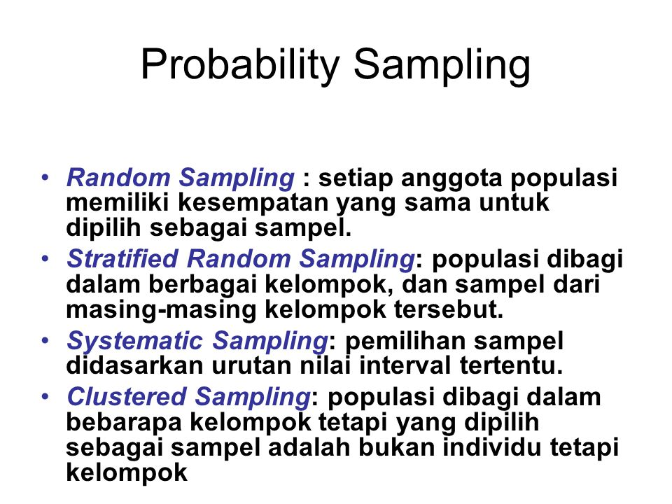 Probability Sampling Random Sampling : setiap anggota populasi memiliki kesempatan yang sama untuk dipilih sebagai sampel. Stratified Random Sampling: