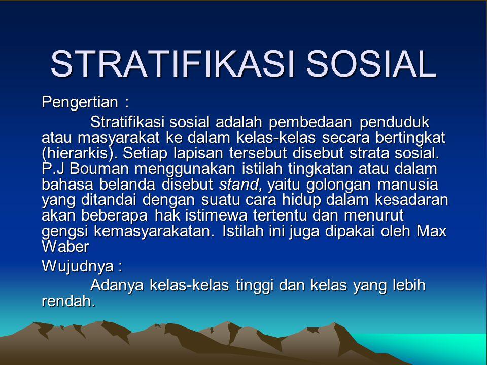 STRATIFIKASI SOSIAL Pengertian : Stratifikasi sosial adalah pembedaan penduduk atau masyarakat ke dalam kelas-kelas secara bertingkat (hierarkis).