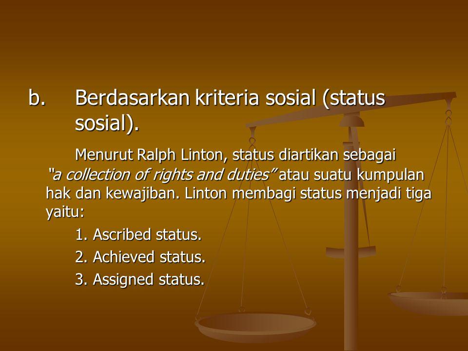 b.Berdasarkan kriteria sosial (status sosial).