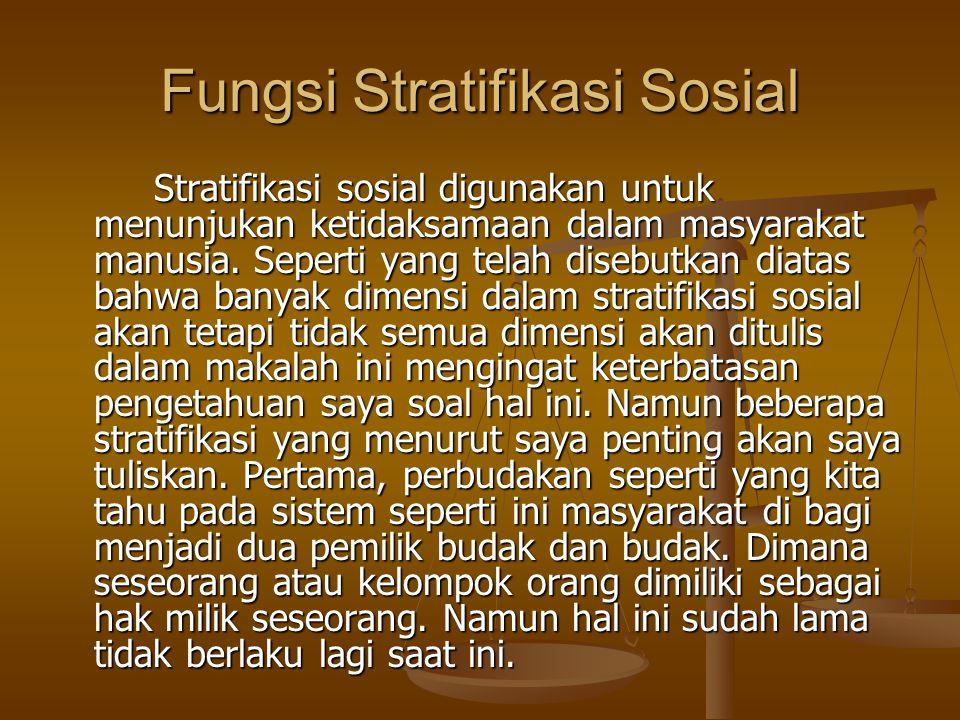 Fungsi Stratifikasi Sosial Stratifikasi sosial digunakan untuk menunjukan ketidaksamaan dalam masyarakat manusia.