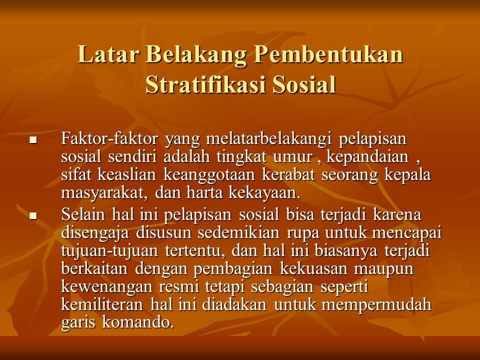 Dasar-Dasar Pembentukan Stratifikasi Sosial Dalam garis besarnya ialah bahwa pelapisan sosial yang ada di dalam masyarakat terjadi karena ada sesuatu yang dianggap lebih oleh masyarakat tersebut berupa kekayaan, kekuasaan, pendidikan, dan keturunan.