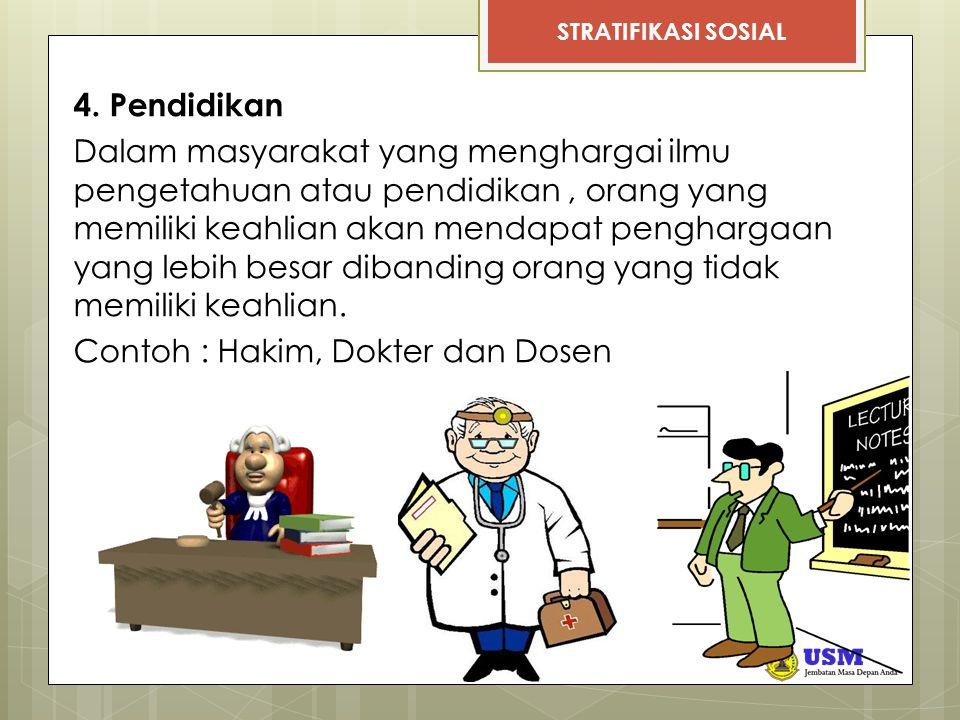 STRATIFIKASI SOSIAL 4. Pendidikan Dalam masyarakat yang menghargai ilmu pengetahuan atau pendidikan, orang yang memiliki keahlian akan mendapat pengha