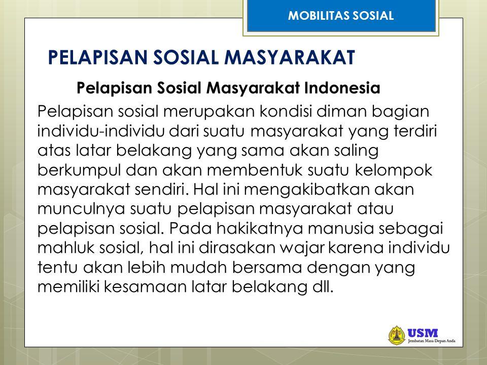 STRATIFIKASI SOSIAL PELAPISAN SOSIAL MASYARAKAT Pelapisan Sosial Masyarakat Indonesia Pelapisan sosial merupakan kondisi diman bagian individu-individu dari suatu masyarakat yang terdiri atas latar belakang yang sama akan saling berkumpul dan akan membentuk suatu kelompok masyarakat sendiri.