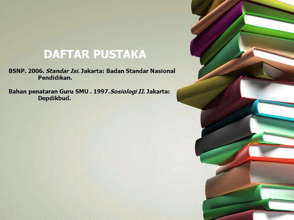 DAFTAR PUSTAKA BSNP. 2006. Standar Isi. Jakarta: Badan Standar Nasional Pendidikan. Bahan penataran Guru SMU. 1997.Sosiologi II. Jakarta: Depdikbud.