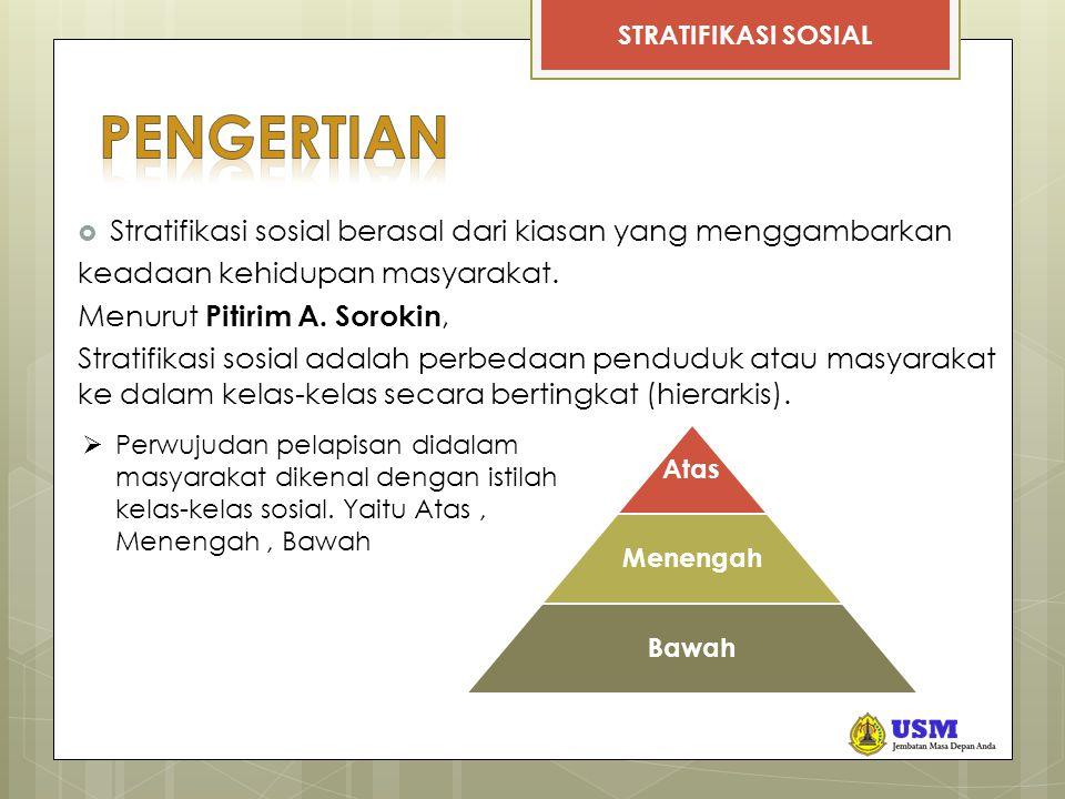 STRATIFIKASI SOSIAL  Stratifikasi sosial berasal dari kiasan yang menggambarkan keadaan kehidupan masyarakat. Menurut Pitirim A. Sorokin, Stratifikas