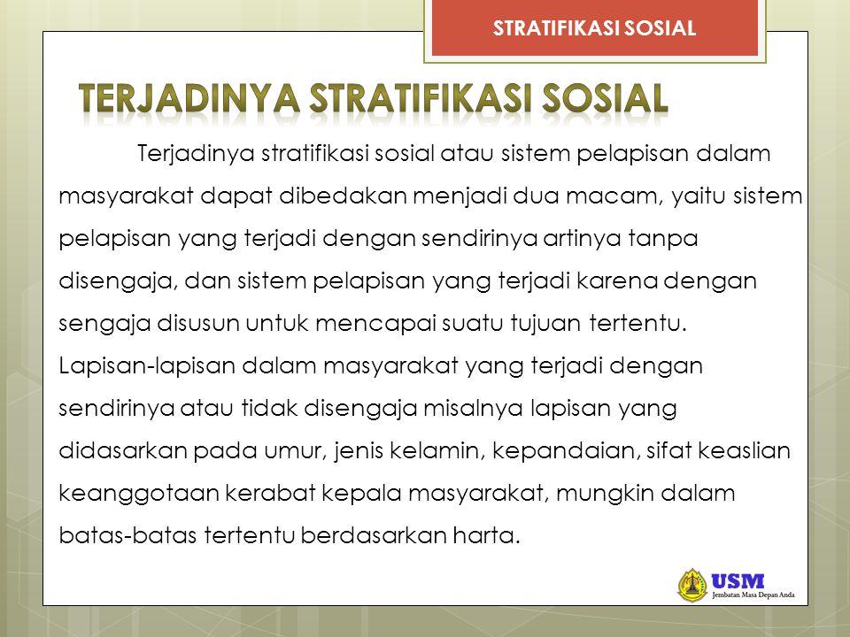 STRATIFIKASI SOSIAL Terjadinya stratifikasi sosial atau sistem pelapisan dalam masyarakat dapat dibedakan menjadi dua macam, yaitu sistem pelapisan ya