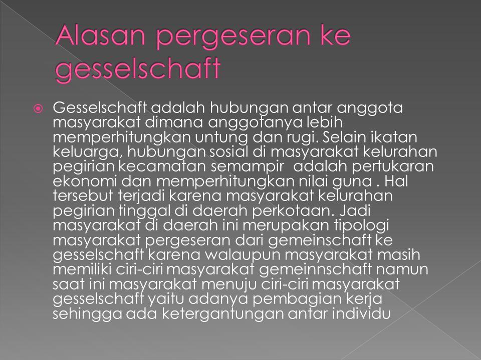  Gesselschaft adalah hubungan antar anggota masyarakat dimana anggotanya lebih memperhitungkan untung dan rugi.