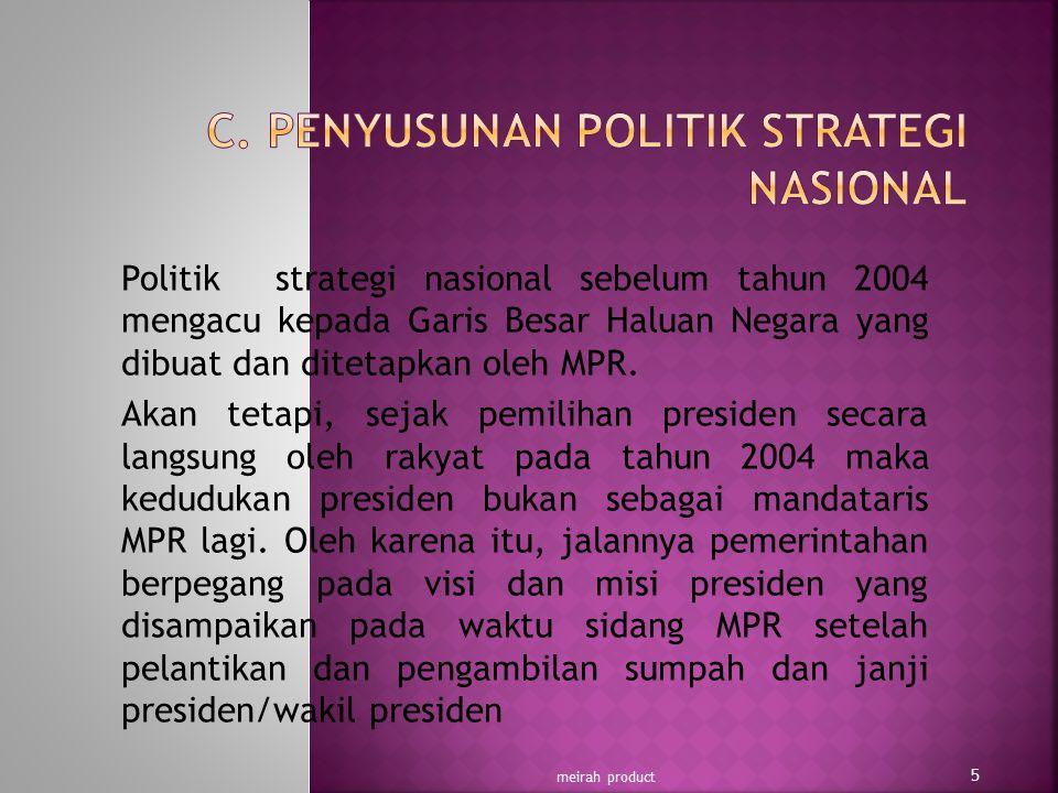 Politik strategi nasional sebelum tahun 2004 mengacu kepada Garis Besar Haluan Negara yang dibuat dan ditetapkan oleh MPR. Akan tetapi, sejak pemiliha