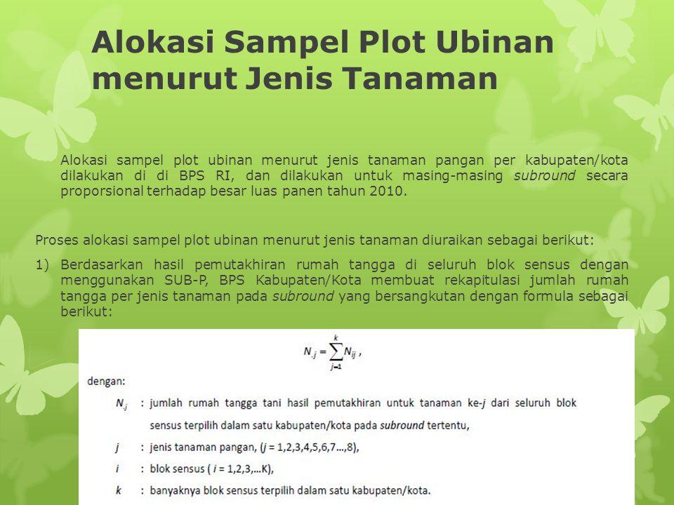 Alokasi Sampel Plot Ubinan menurut Jenis Tanaman Alokasi sampel plot ubinan menurut jenis tanaman pangan per kabupaten/kota dilakukan di di BPS RI, da