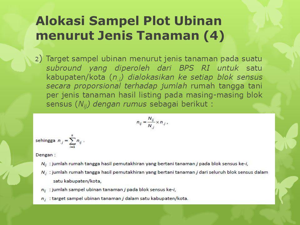 Alokasi Sampel Plot Ubinan menurut Jenis Tanaman (4) 2 ) Target sampel ubinan menurut jenis tanaman pada suatu subround yang diperoleh dari BPS RI unt