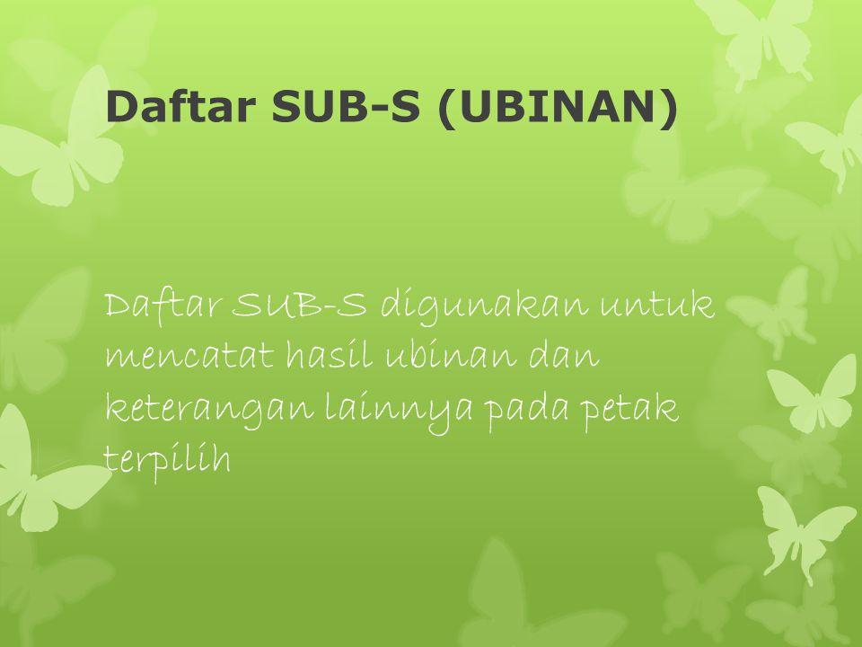 Daftar SUB-S (UBINAN) Daftar SUB-S digunakan untuk mencatat hasil ubinan dan keterangan lainnya pada petak terpilih