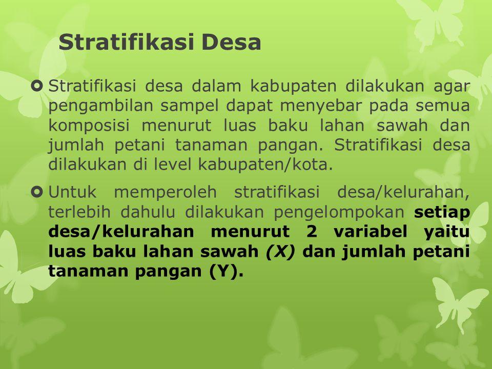Stratifikasi Desa  Stratifikasi desa dalam kabupaten dilakukan agar pengambilan sampel dapat menyebar pada semua komposisi menurut luas baku lahan sa