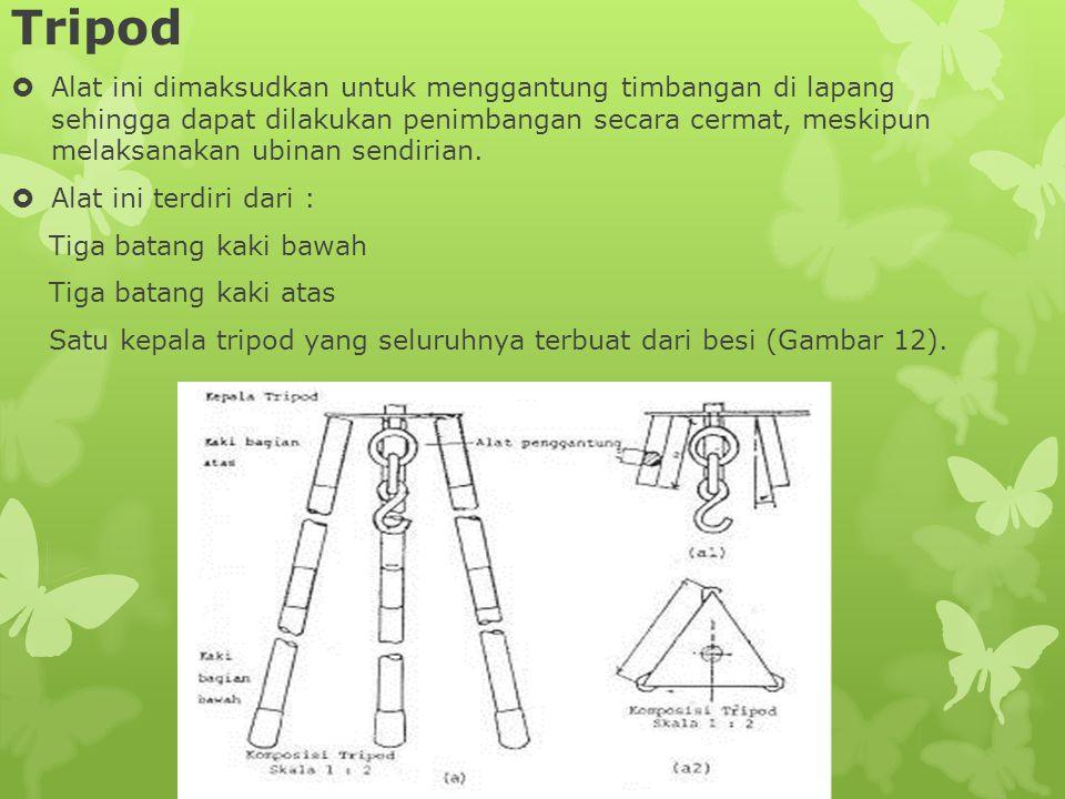 Tripod  Alat ini dimaksudkan untuk menggantung timbangan di lapang sehingga dapat dilakukan penimbangan secara cermat, meskipun melaksanakan ubinan s