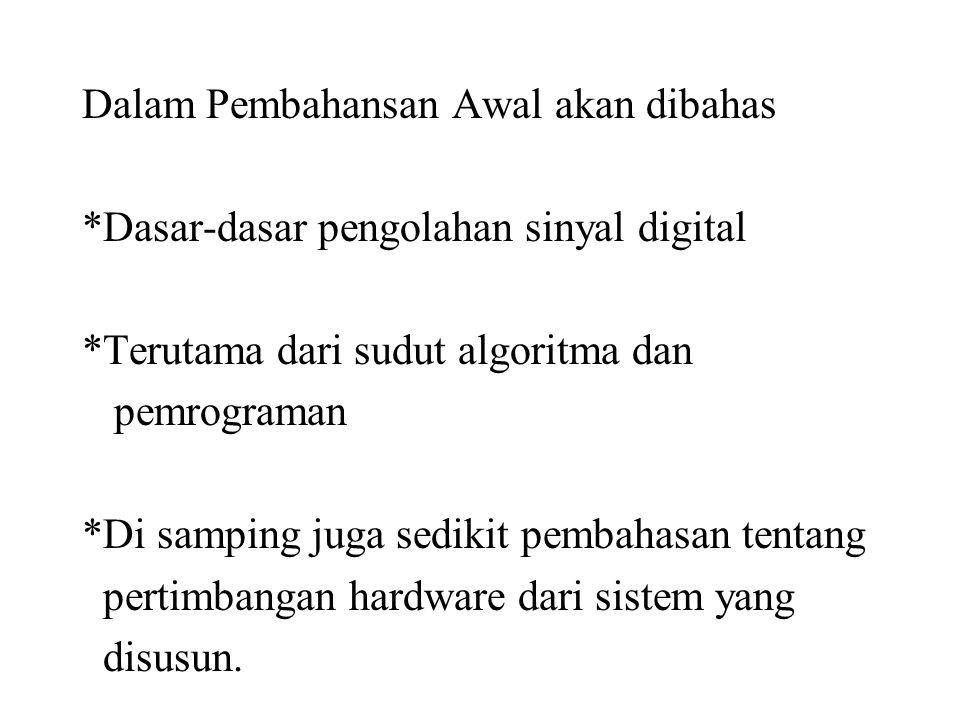 Dalam Pembahansan Awal akan dibahas *Dasar-dasar pengolahan sinyal digital *Terutama dari sudut algoritma dan pemrograman *Di samping juga sedikit pem