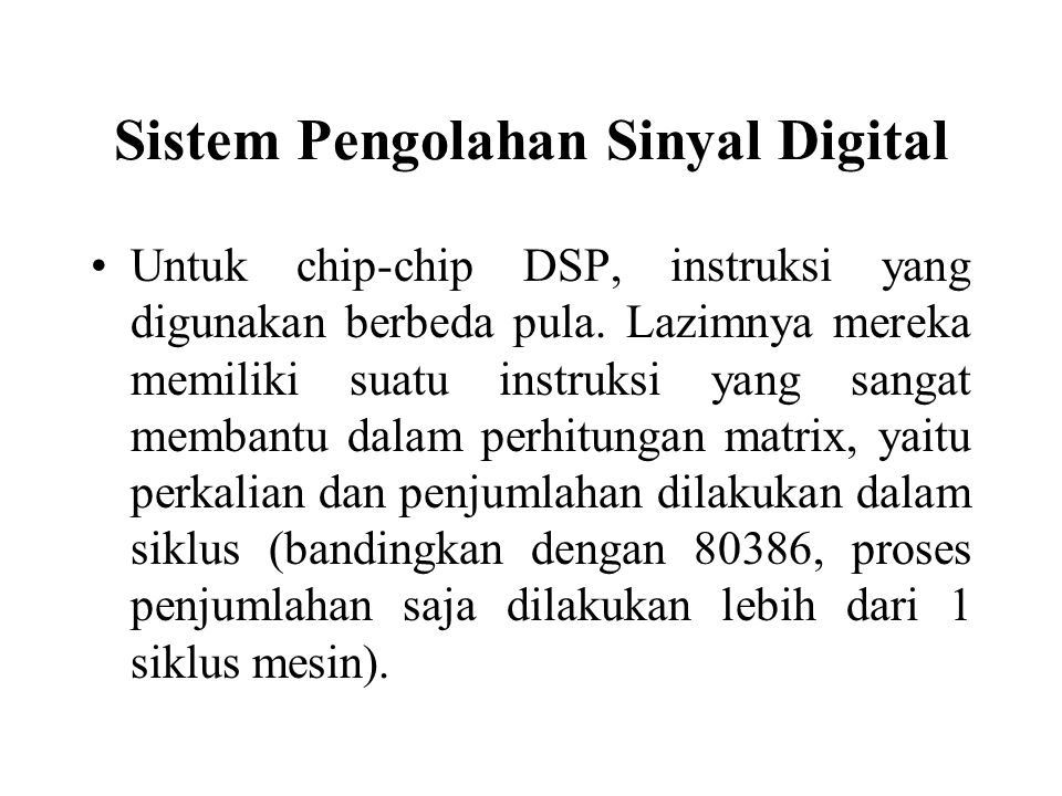 Sistem Pengolahan Sinyal Digital Untuk chip-chip DSP, instruksi yang digunakan berbeda pula. Lazimnya mereka memiliki suatu instruksi yang sangat memb