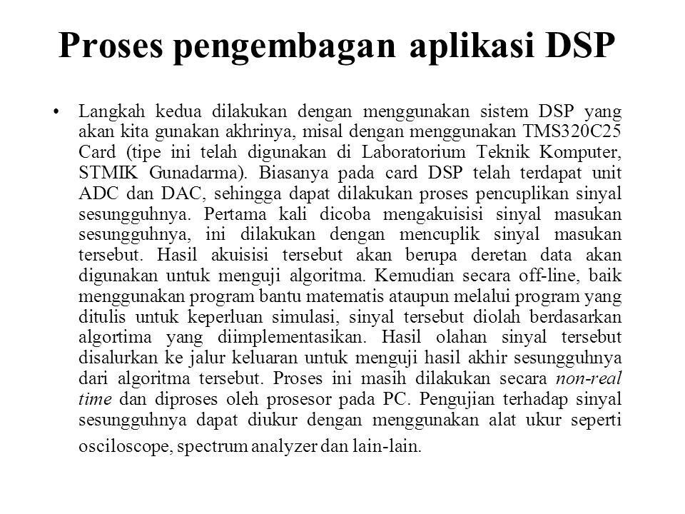 Proses pengembagan aplikasi DSP Langkah kedua dilakukan dengan menggunakan sistem DSP yang akan kita gunakan akhrinya, misal dengan menggunakan TMS320