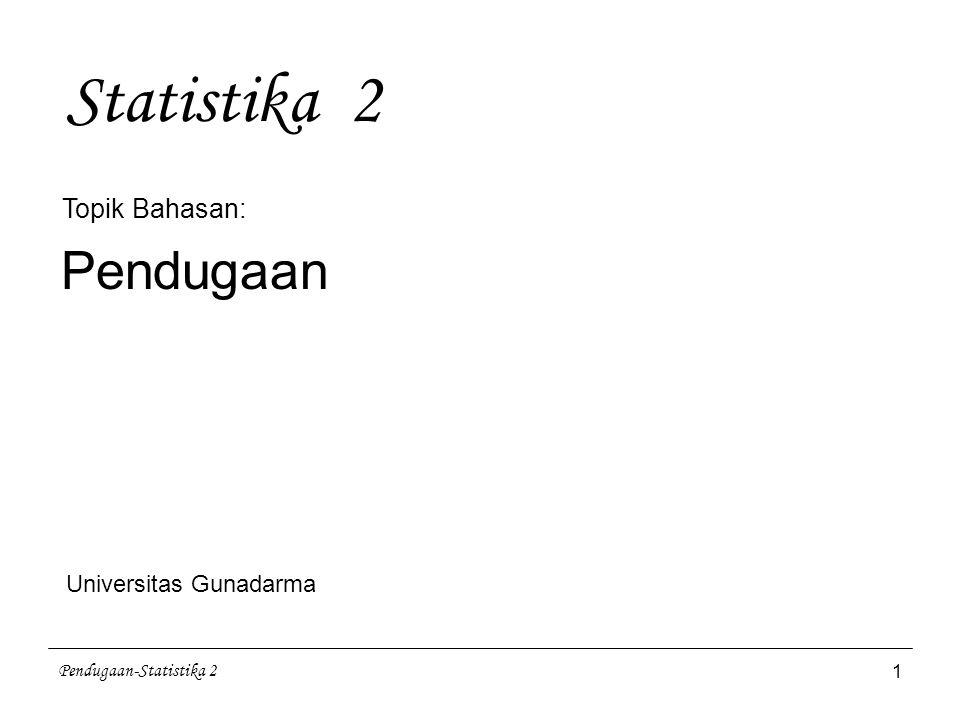 Pendugaan-Statistika 2 12 3.3 Pendugaan bagi Beda 2 Rata-rata dari sampel-sampel kecil dan nilai kedua ragam populasi sama ( = ) tidak diketahui  gunakan ragam sampel gabungan ( ) Selang Kepercayaan 5 Selang Kepercayaan sebesar (1-  ) bagi   adalah: derajat bebas (db) =