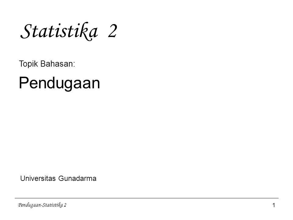 Pendugaan-Statistika 2 2 PENDUGAAN PARAMETER 1 Pendahuluan Pendugaan Parameter Populasi dilakukan dengan menggunakan nilai Statistik Sampel Misal : 1.