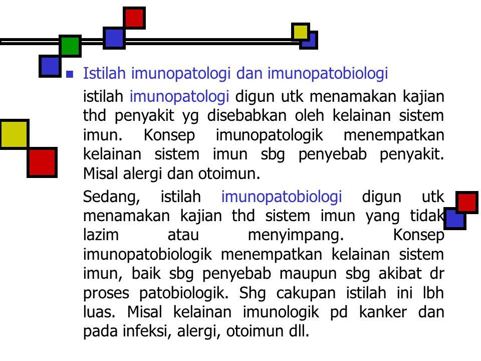 Istilah imunopatologi dan imunopatobiologi istilah imunopatologi digun utk menamakan kajian thd penyakit yg disebabkan oleh kelainan sistem imun. Kons
